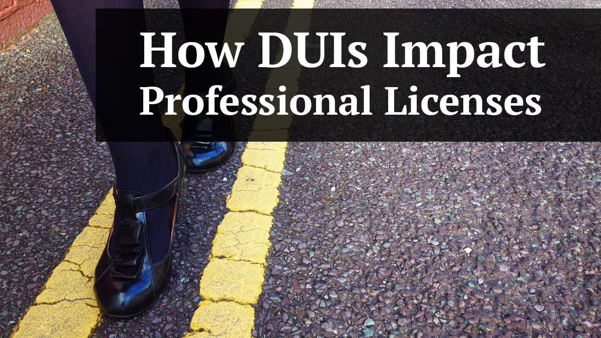 How DUIs Impact Professional Licenses
