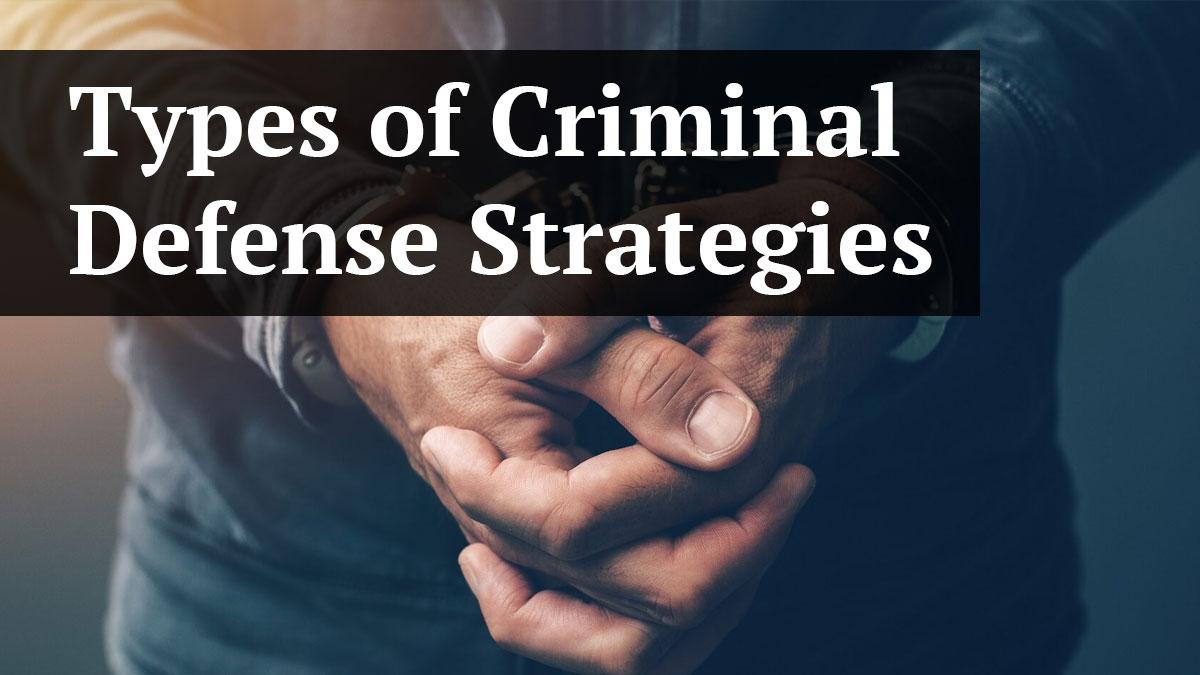 Types of Criminal Defense Strategies